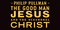 showcase PL Philip Pullman The Good Man Jesus and the Scoundrel Christ (Unabridged)