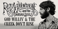 showcase PL Ray LaMontagne & The Pariah Dogs God Willin' & the Creek Don't Rise