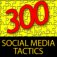 300 Social Media Tactics