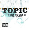 I Got to Get It (feat. Trey Songz) - Single