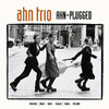 Ahn Trio: Ahn-Plugged