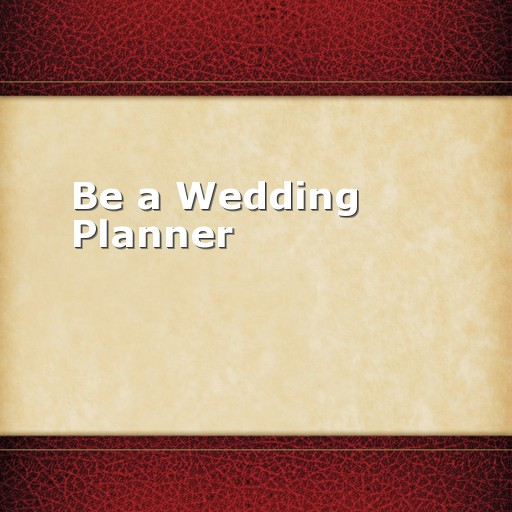 Be a Wedding Planner
