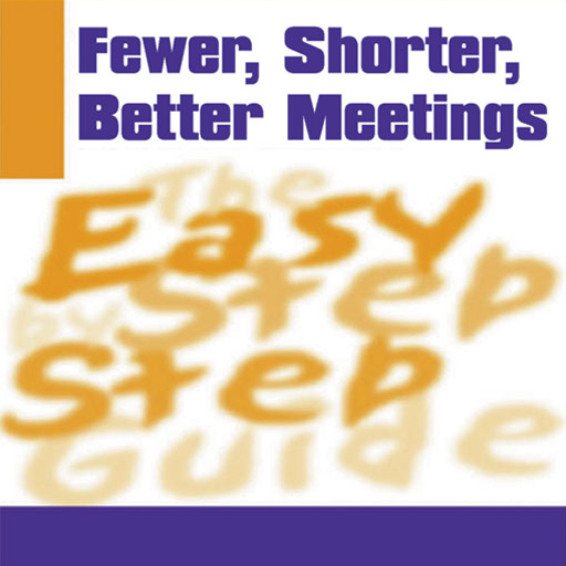 Fewer, Shorter, Better Meetings