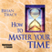 How to Master Your Time by Brian Tracy