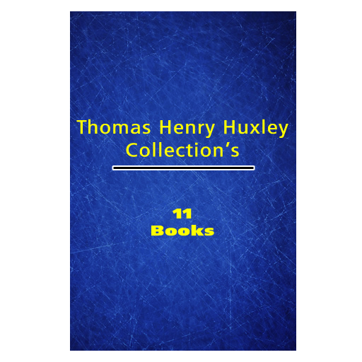 Thomas Henry Huxley&#039;s Collection [ 11 books ]