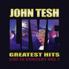 John Tesh: Greatest Hits - Live In Concert, Vol. 1