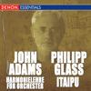 John Adams: Harmonielehre Für Orchester - Philipp Glass: Itaipu