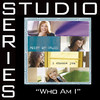 Who Am I [Studio Series Performance Track]