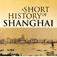 A SHORT HISTORY OF SHANGHAI - Being an Account of the Growth and Development of the International Settlement
