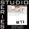 When Love Came Down (Studio Series Performance Track) - EP