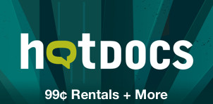 Hot Docs: 99¢ Rentals + More