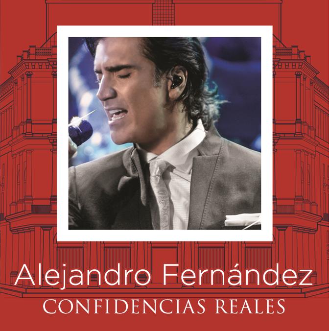 Alejandro Fernández: Confidencias Reales (En Vivo Desde el Teatro Real)